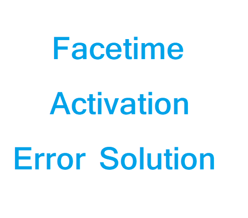 Facetime Activation Error Solution