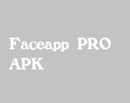 Faceapp Pro APK Download [Latest Version - Trending]